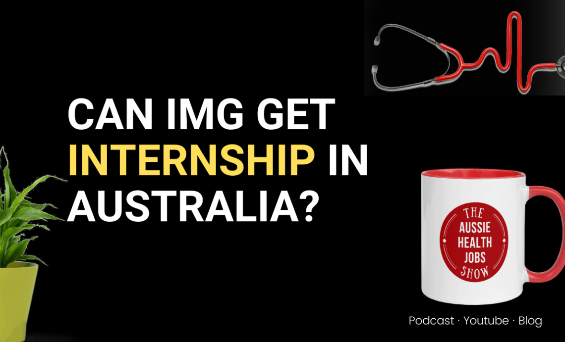 The Truth About IMGs Getting Internships in Australia