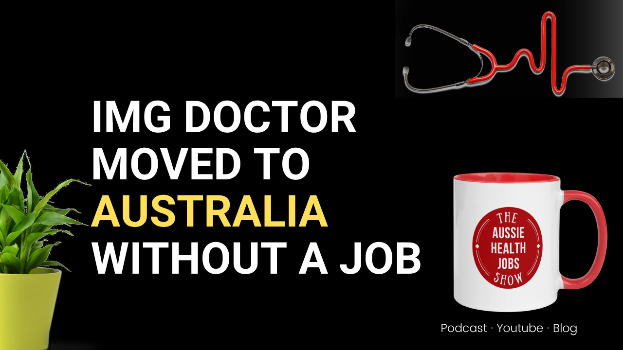 5.0 IMG doctor moved to australia without a job
